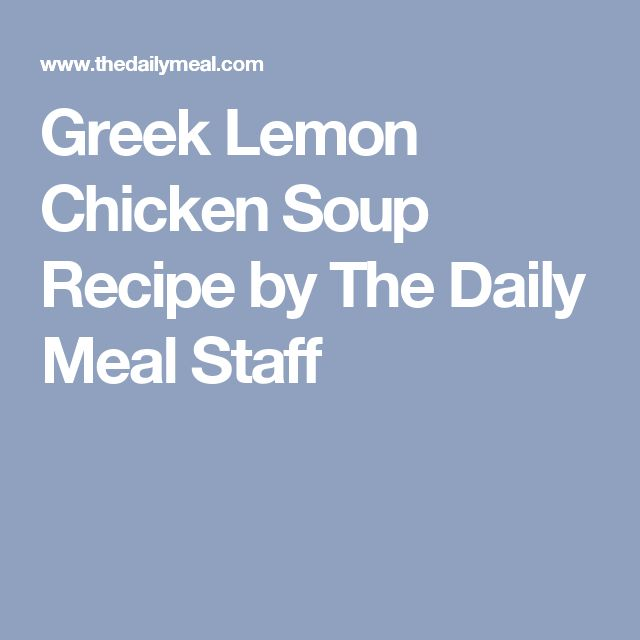 Greek Lemon Chicken Soup Recipe by The Daily Meal Staff