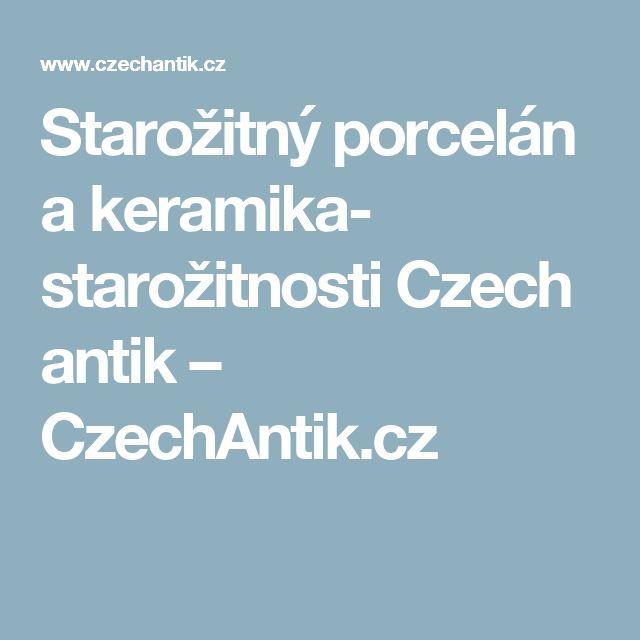 Starožitný porcelán a keramika- starožitnosti Czech antik – CzechAntik.cz