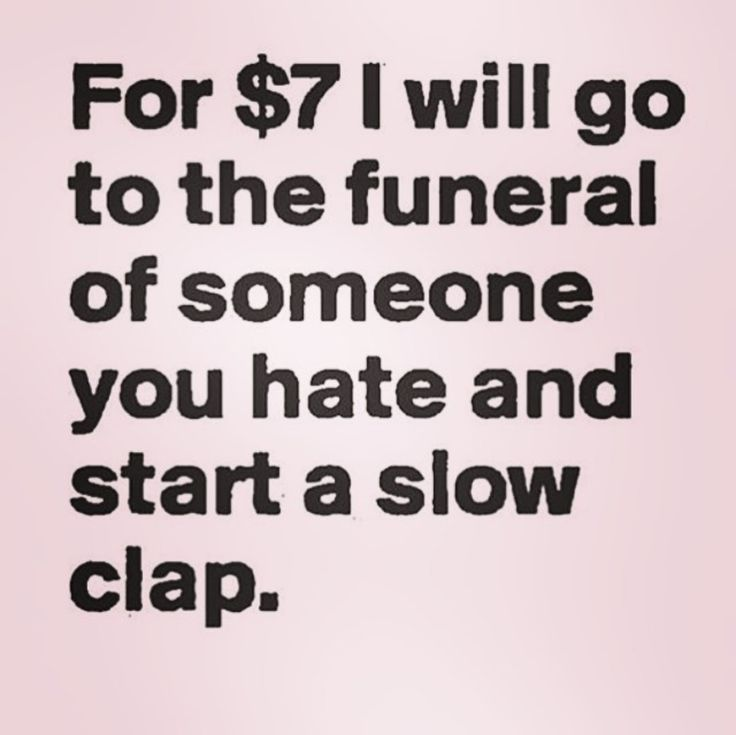 For $7 I will go to the funeral of someone you hate and Start a slow clap #meme #haha #salty lol