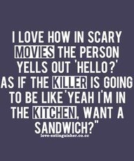 YES!! HAHA: Sandwiches, Sotrue, Quote, The Killers, Funny Stuff, So True, Scary Movie, Horror Movie, True Stories
