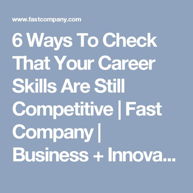 6 Ways To Check That Your Career Skills Are Still Competitive
