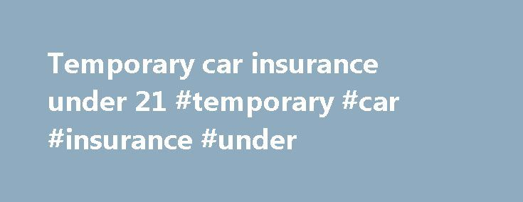 Temporary car insurance under 21 #temporary #car #insurance #under http://eritrea.nef2.com/temporary-car-insurance-under-21-temporary-car-insurance-under/  # The bad news is that we only know of one single broker who can organise short term car insurance for drivers under the age of 21; in this case the minimum age limit is 17 for learner drivers and 19 for those with a full licence although they can also cover drivers up to 75, subject to the usual conditions of course. The good news is…