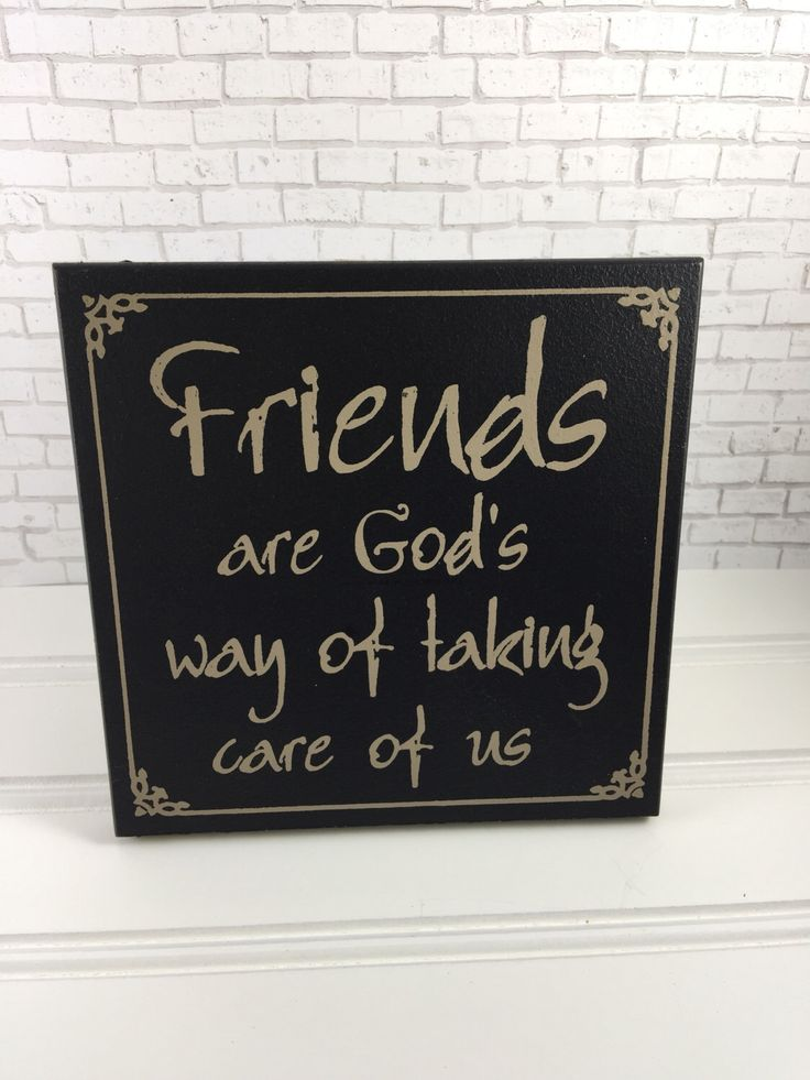 A personal favorite from my Etsy shop https://www.etsy.com/listing/478380014/friendship-gift-shelf-art-quotes-sayings