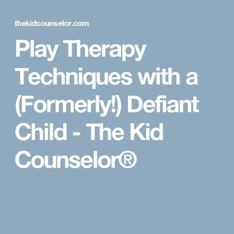 Play Therapy Techniques with a (Formerly!) Defiant Child - The Kid Counselor®