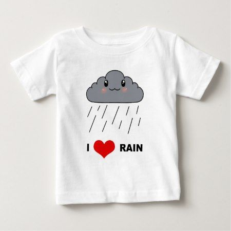 I love Rain Baby T-Shirt - click/tap to personalize and buy