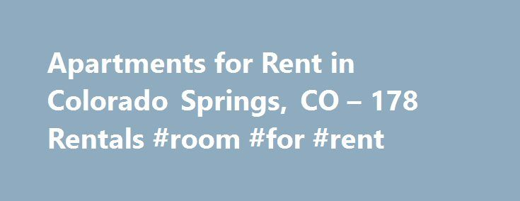 Apartments for Rent in Colorado Springs, CO – 178 Rentals #room #for #rent http://apartment.remmont.com/apartments-for-rent-in-colorado-springs-co-178-rentals-room-for-rent/  #apartments in colorado springs # Colorado Springs Apartments for Rent Colorado Springs Houses for Rent Colorado Springs Condos for Rent Colorado Springs Townhomes for Rent Colorado Springs Duplexes for Rent Colorado Springs Corporate Housing for Rent Colorado Springs Homes for Sale Colorado Springs Lots and Land for…