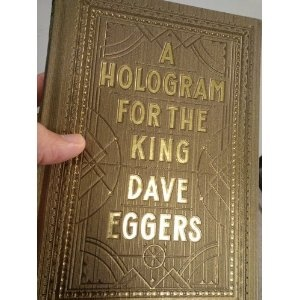 A Hologram for the King: Dave Eggers  Cover by Jessica Hische