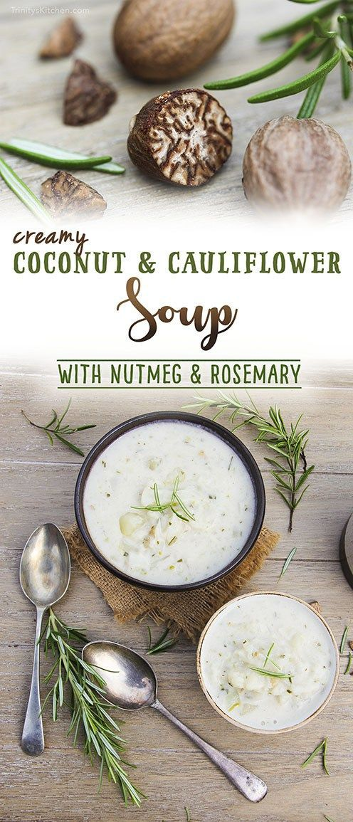 Creamy cauliflower & coconut soup with nutmeg & rosemary. Gluten-free vegan deliciousness by Trinity.