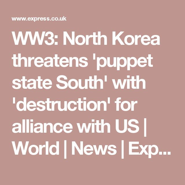 WW3: North Korea threatens 'puppet state South' with 'destruction' for alliance with US | World | News | Express.co.uk
