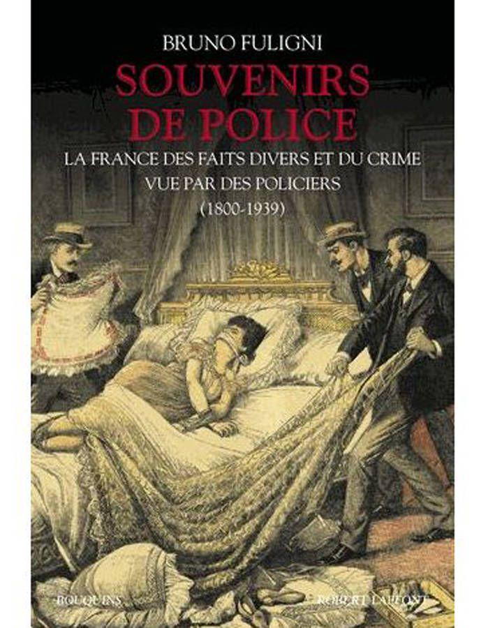 « Souvenirs de police - La France des faits divers et du crime vue par des policiers » de Bruno Fuligni (Robert Laffont)