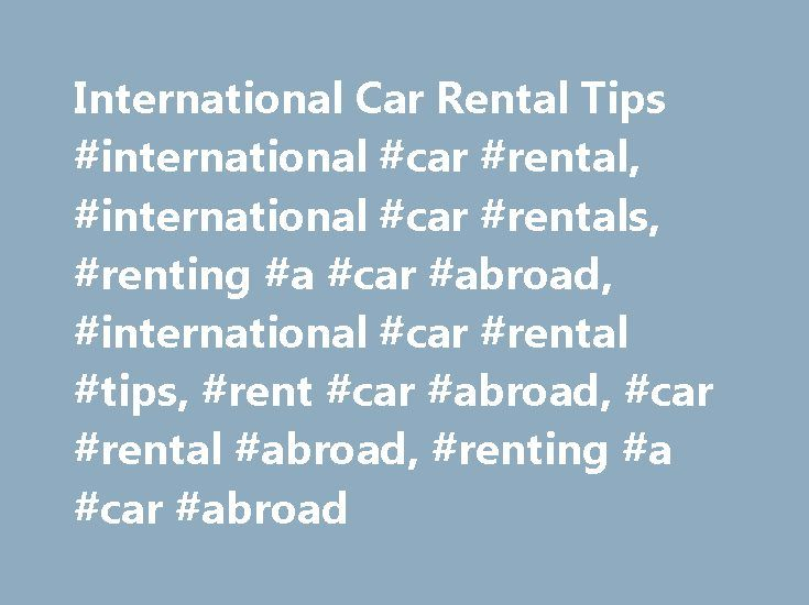 International Car Rental Tips #international #car #rental, #international #car #rentals, #renting #a #car #abroad, #international #car #rental #tips, #rent #car #abroad, #car #rental #abroad, #renting #a #car #abroad http://malawi.remmont.com/international-car-rental-tips-international-car-rental-international-car-rentals-renting-a-car-abroad-international-car-rental-tips-rent-car-abroad-car-rental-abroad-renting/  # Requirements and tips for renting a car abroad Need wheels for your next…