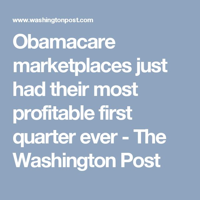 Obamacare marketplaces just had their most profitable first quarter ever - The Washington Post