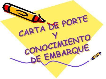 CARTA DE PORTE Y CONOCIMIENTO DE EMBARQUE>