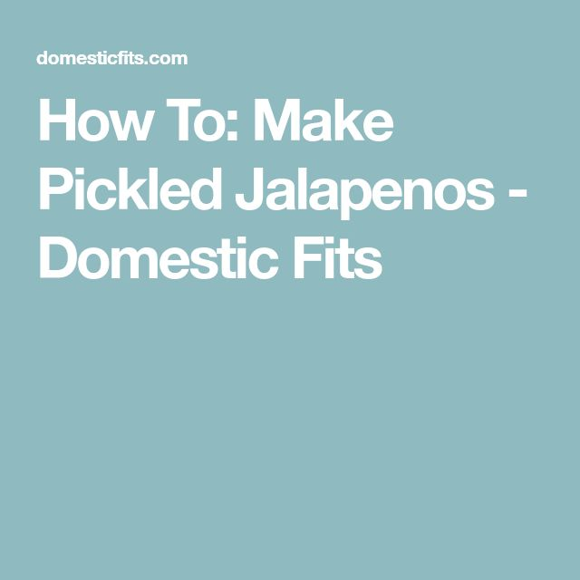How To: Make Pickled Jalapenos - Domestic Fits