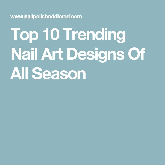 Top 10 Trending Nail Art Designs Of All Season