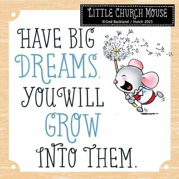 ❀ Have Big Dreams You Will Grow Into Them...Little Church Mouse ❀