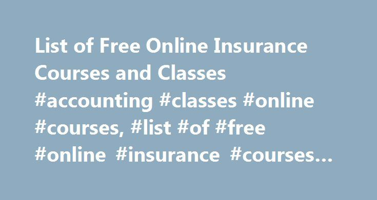 List of Free Online Insurance Courses and Classes #accounting #classes #online #courses, #list #of #free #online #insurance #courses #and #classes http://new-zealand.remmont.com/list-of-free-online-insurance-courses-and-classes-accounting-classes-online-courses-list-of-free-online-insurance-courses-and-classes/  # List of Free Online Insurance Courses and Classes Insurance appraisers require some formal education. Learn about the education, job duties and licensure requirements to see if…