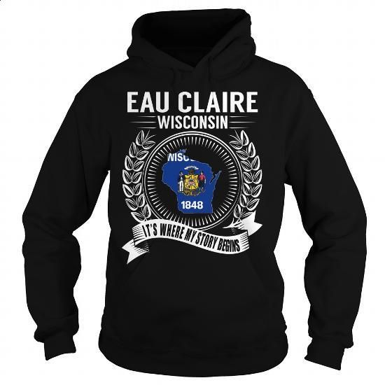 Eau Claire, Wisconsin - Its Where My Story Begins - #shirts #dress shirts for men. SIMILAR ITEMS => https://www.sunfrog.com/States/Eau-Claire-Wisconsin--Its-Where-My-Story-Begins-Black-Hoodie.html?60505