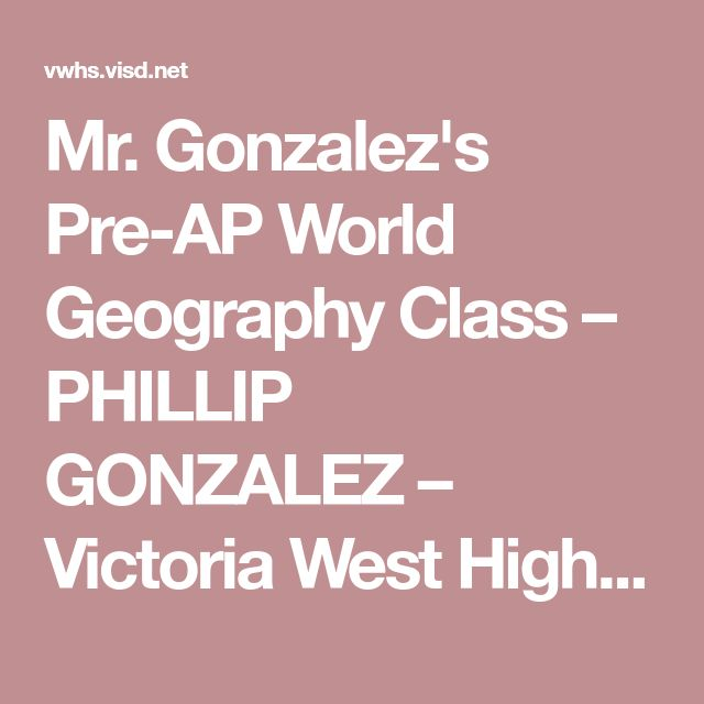 Mr. Gonzalez's Pre-AP World Geography Class – PHILLIP GONZALEZ – Victoria West High School