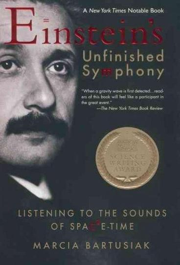Einstein's Unfinished Symphony by Marcia Bartusiak.  In a handful of observatories around the world, scientists are waiting, and listening. Their quest: to be the first to detect gravitational waves, infinitesimal quakes that stretch and compress space-time and could add a brand-new dimension to our universal knowledge-allowing us to hear a sun going supernova, black holes colliding, and perhaps one day, the remnant rumble of the Big Bang itself...