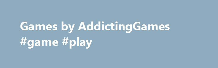 Games by AddictingGames #game #play http://game.remmont.com/games-by-addictinggames-game-play/  Copyright 2005-2016 Armor Games. All Rights Reserved. Play free online games at Armor Games! We strive to deliver the best online games experience on the internet, with thousands of free online games for kids, access to free mmorpg games, free online games for girls, online rpg games, fun online flash games, and more. We offer…