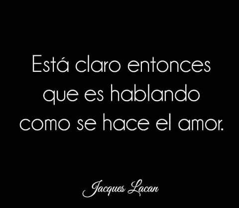 Palabras de Amor y de Aliento ❤ Hablando se hace el amor...Jacques Lacan