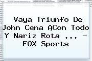 http://tecnoautos.com/wp-content/uploads/imagenes/tendencias/thumbs/vaya-triunfo-de-john-cena-con-todo-y-nariz-rota-fox-sports.jpg Fox Sports. Vaya triunfo de John Cena ¡Con todo y nariz rota ... - FOX Sports, Enlaces, Imágenes, Videos y Tweets - http://tecnoautos.com/actualidad/fox-sports-vaya-triunfo-de-john-cena-con-todo-y-nariz-rota-fox-sports/