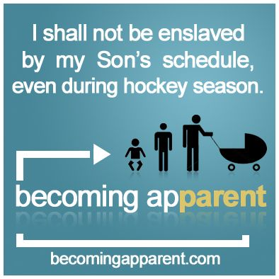 I shall not be enslaved by my Son's schedule, even during hockey season.    #newdad #parenting #kids #babies #IShall