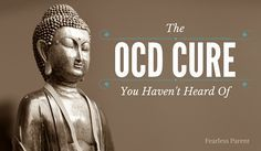 What if I told you that the most effective OCD cure that has ever been documented involves no medication, no gadgets, no supplements & no dietary change? http://fearlessparent.org/the-ocd-cure-you-havent-heard-of/