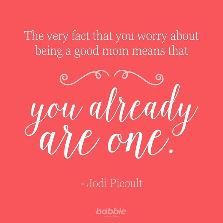 "Parenting quote: ""The very fact that you worry about being a good mom means that you already are one."" It's hard to be a parent. When you have so much love for your son or daughter, it's all too easy to worry. Take some of this positive, inspirational advice to heart."