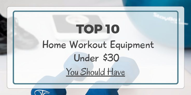 Top 10 Home Workout Equipment Under $30 You Should Have at Home! www.fitnessathome.co