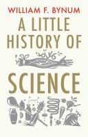 A Little History of Science by William F Bynum Review at: http://cdnbookworm.blogspot.ca/2013/05/a-little-history-of-science.html