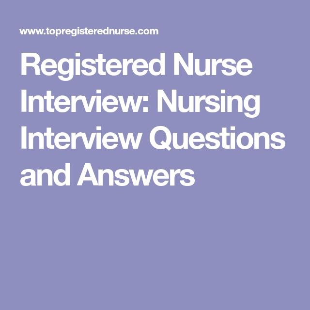 Registered Nurse Interview: Nursing Interview Questions and Answers