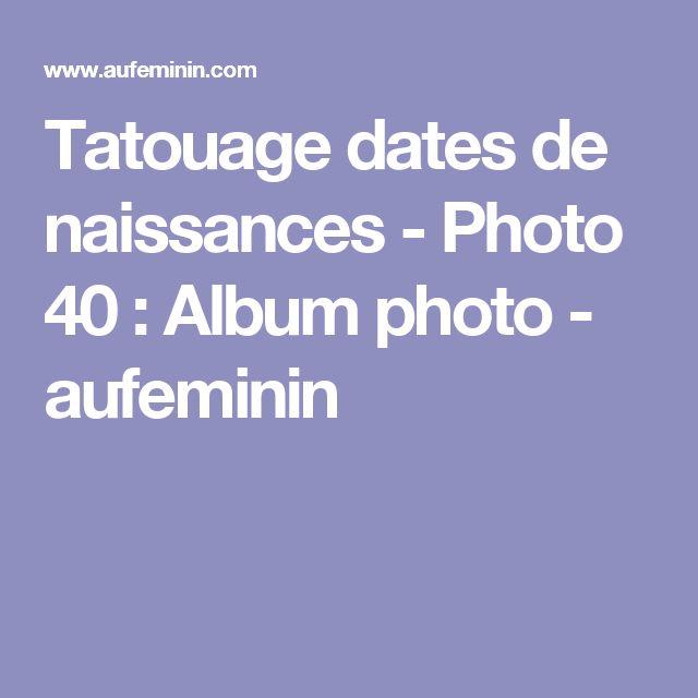 Tatouage dates de naissances - Photo 40 : Album photo - aufeminin