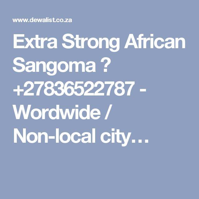 Extra Strong African Sangoma ☎ +27836522787 - Wordwide / Non-local city…