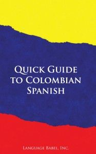 Quick Guide to Colombian Spanish: A Book for Learning Spanish from Colombia #Colombia #Spanish #Dictionary #SpanishBooks via http://www.speakinglatino.com/colombian-spanish-slang/