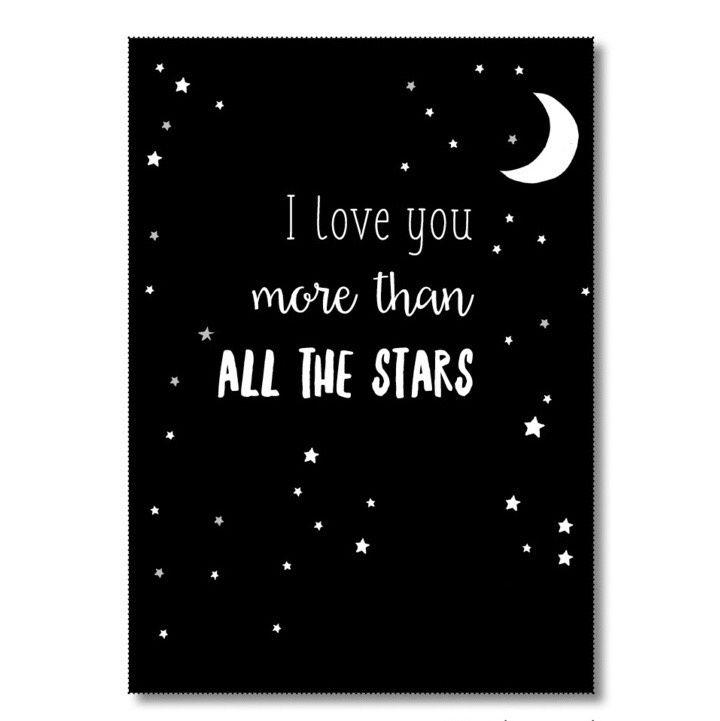 Kaart I love you more than all the stars Ansichtkaart met quote I love you more than all the stars. De kaart is geprint op dik kaartpapier met ruwe matte uitstraling.  Op de achterzijde is ruimte voor een adres en een persoonlijke boodschap. Leuk om te versturen, maar ook om op te hangen in een lijstje of met tape aan de muur!