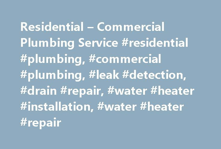 Residential – Commercial Plumbing Service #residential #plumbing, #commercial #plumbing, #leak #detection, #drain #repair, #water #heater #installation, #water #heater #repair http://rwanda.remmont.com/residential-commercial-plumbing-service-residential-plumbing-commercial-plumbing-leak-detection-drain-repair-water-heater-installation-water-heater-repair/  # Commercial Plumbing Services Our highly skilled licensed and insured technicians are trained in the latest technology and equipment to…