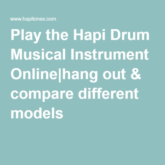 Play the Hapi Drum Musical Instrument Online|hang out & compare different models