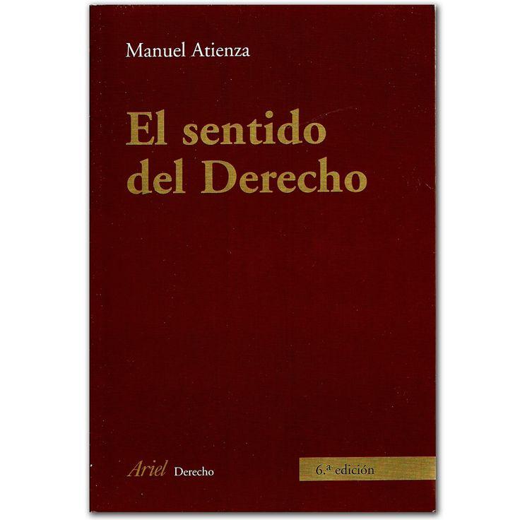 Libro El sentido del Derecho  – Manuel Atienza  - Grupo Planeta  http://www.librosyeditores.com/tiendalemoine/3423-el-sentido-del-derecho-9788434432321.html  Editores y distribuidores