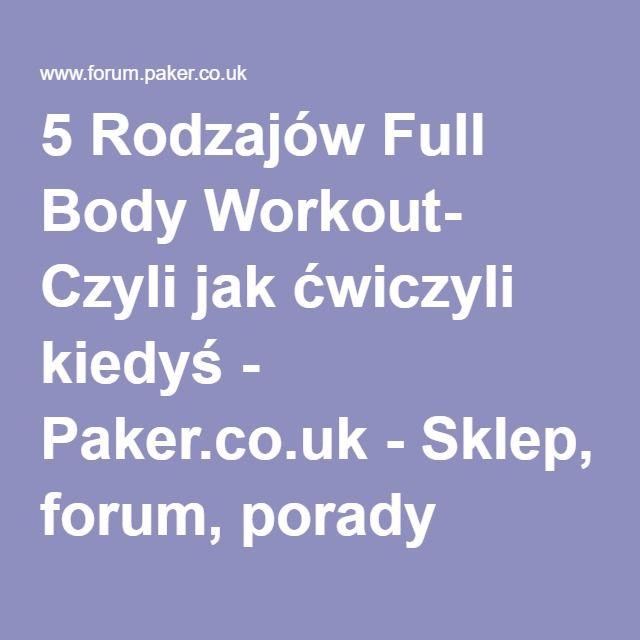 5 Rodzajów Full Body Workout- Czyli jak ćwiczyli kiedyś - Paker.co.uk - Sklep, forum, porady