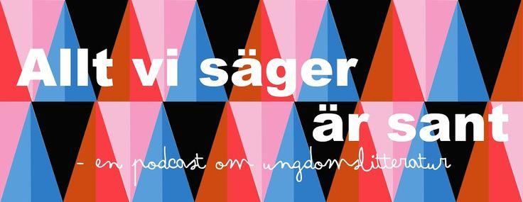 Allt vi säger är sant är en podcast om ungdomslitteratur av Per Bengtsson och Lisa Bjärbo. Producent Karin Hållsten.