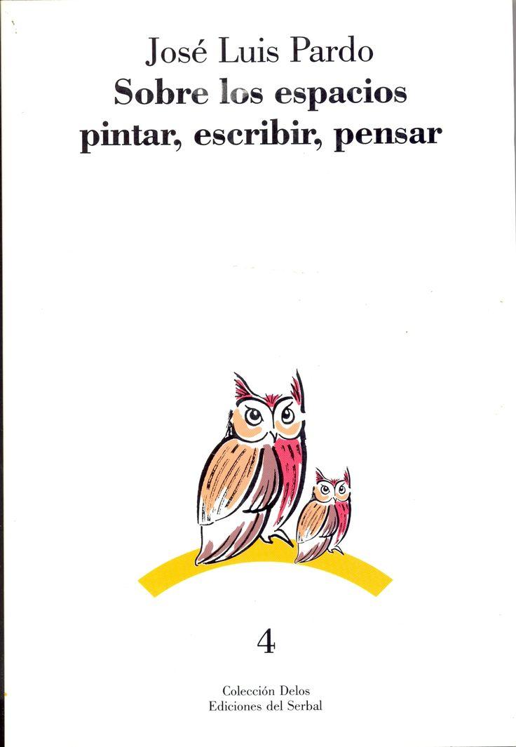 Título: Sobre los espacios : pintar, escribir, pensar // Autor: Pardo, José Luis // Edición: 1a. ed. // Editor: Barcelona : Ediciones del Serbal, 1991 // Signatura top: 14 P226