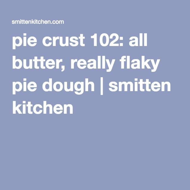 pie crust 102: all butter, really flaky pie dough | smitten kitchen