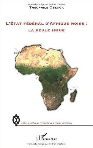 Amazon.fr - Etat federal d'afrique noire la seule issue - Théophile Obenga - Livres