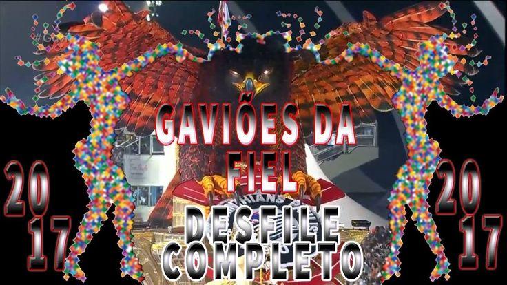 GAVIÕES DA FIEL 2017 - DESFILE COMPLETO