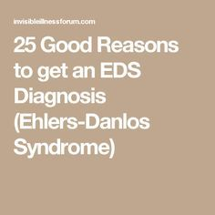 25 Good Reasons to get an EDS Diagnosis (Ehlers-Danlos Syndrome)
