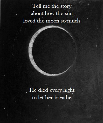Tell me the story about how the sun loved the moon so much, he died every night to let her breathe.