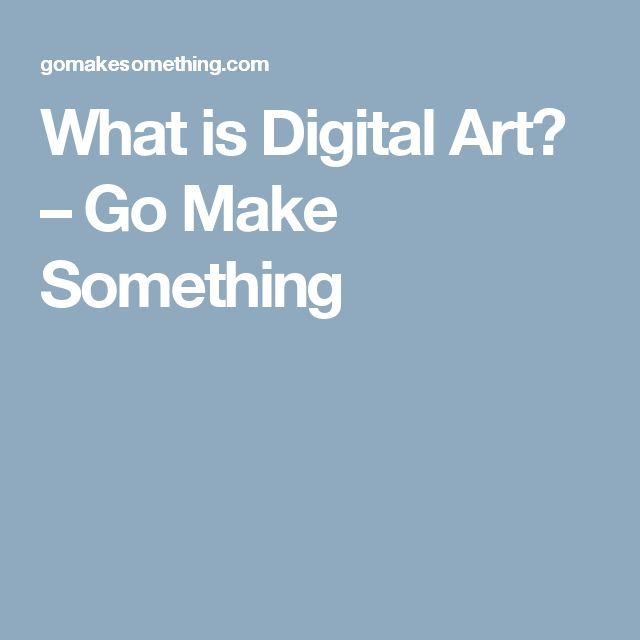 What is Digital Art? – Go Make Something