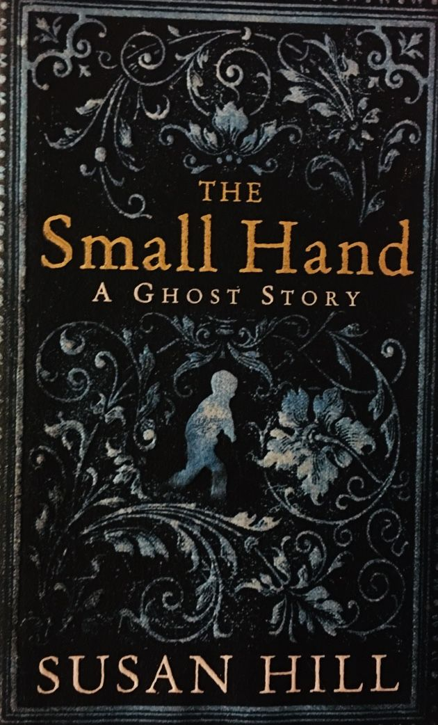 The small hand a ghost story by Susan hill dark aesthetic spooky book Beautiful book covers Beloved book Favorite books